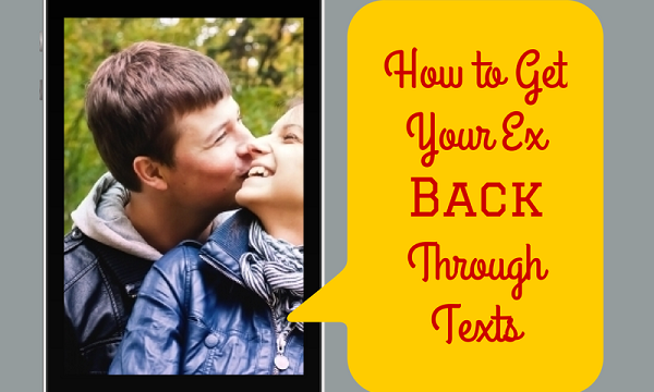 How to Get Your Ex Back by Text – Quickly and Easily