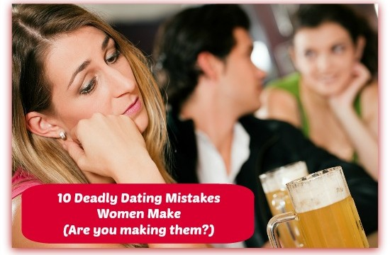 10 Deadly Dating Mistakes Women Make (and How to Fix Them)