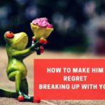 make a guy regret leaving you
