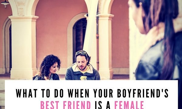 Your Boyfriend's Best Friend is a Female: 5 Unconventional Tips